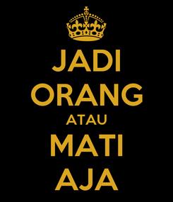 Poster: JADI ORANG ATAU MATI AJA