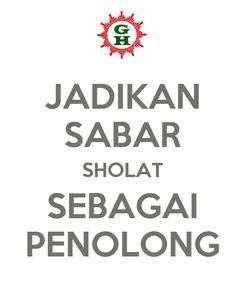 Poster: JADIKAN SABAR SHOLAT SEBAGAI PENOLONG