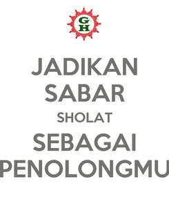 Poster: JADIKAN SABAR SHOLAT SEBAGAI PENOLONGMU