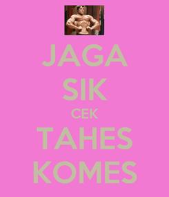 Poster: JAGA SIK CEK TAHES KOMES