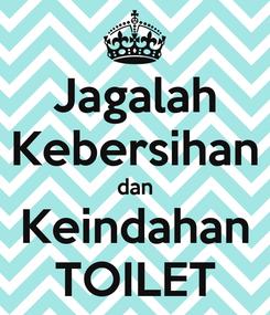 Poster: Jagalah Kebersihan dan Keindahan TOILET