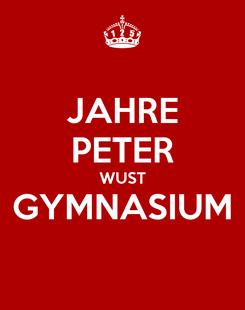 Poster: JAHRE PETER WUST GYMNASIUM