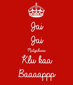 Poster: Jai  Jai Mutyaluuu Klu kaa Baaaappp