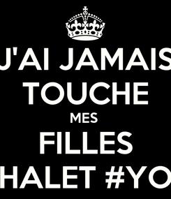 Poster: J'AI JAMAIS TOUCHE MES  FILLES #CHALET #YOLO