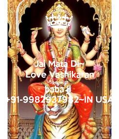 Poster: Jai Mata Di~ Love Vashikaran Specialist  baba ji  +91-9982937982~IN USA