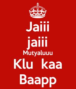 Poster: Jaiii jaiii Mutyaluuu Klu  kaa Baapp