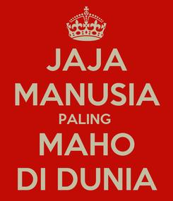 Poster: JAJA MANUSIA PALING  MAHO DI DUNIA