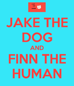 Poster: JAKE THE DOG AND FINN THE HUMAN