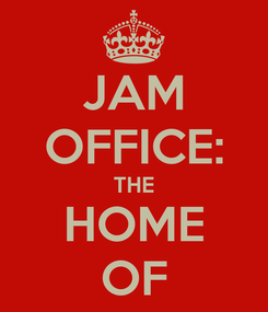 Poster: JAM OFFICE: THE HOME OF