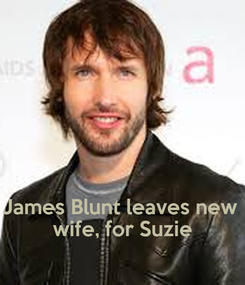 Poster:    James Blunt leaves new  wife, for Suzie