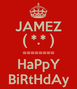 Poster: JAMEZ ( *.* ) ======== HaPpY BiRtHdAy
