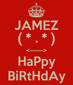 Poster: JAMEZ ( * . * ) <-------> HaPpy BiRtHdAy
