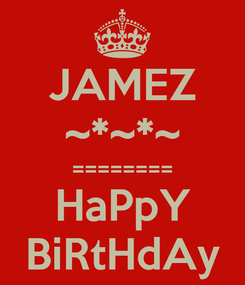 Poster: JAMEZ ~*~*~ ======== HaPpY BiRtHdAy