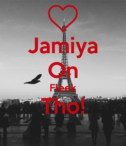 Poster: Jamiya On Fleek Tho!