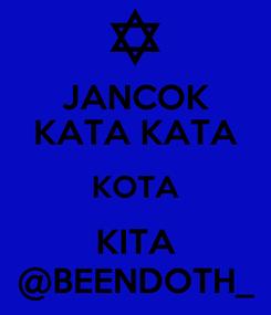 Poster: JANCOK KATA KATA KOTA KITA @BEENDOTH_