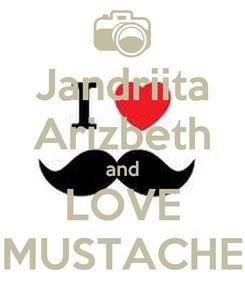 Poster: Jandriita Arizbeth and LOVE MUSTACHE
