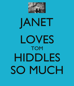 Poster: JANET LOVES TOM HIDDLES SO MUCH
