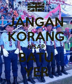 Poster: JANGAN KORANG HISAP BATU YER