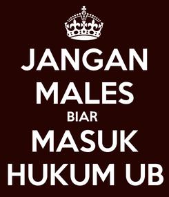 Poster: JANGAN MALES BIAR  MASUK HUKUM UB