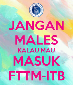 Poster: JANGAN MALES KALAU MAU MASUK FTTM-ITB