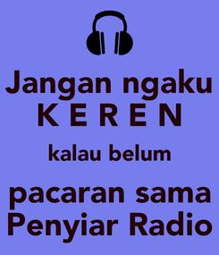 Poster: Jangan ngaku K E R E N kalau belum pacaran sama Penyiar Radio