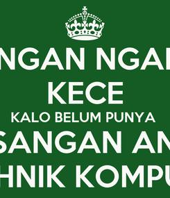 Poster: JANGAN NGAKU  KECE KALO BELUM PUNYA  PASANGAN ANAK  TEKHNIK KOMPUTER
