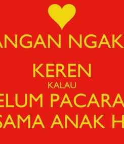 Poster: JANGAN NGAKU KEREN KALAU BELUM PACARAN SAMA ANAK HI