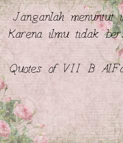Poster: Janganlah menuntut ilmu, Karena ilmu tidak bersalah  Quotes of VII B Al-Farabi