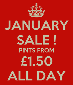 Poster: JANUARY SALE ! PINTS FROM £1.50 ALL DAY