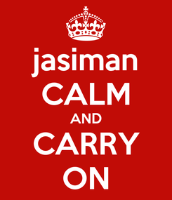 Poster: jasiman CALM AND CARRY ON