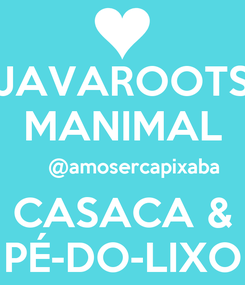 Poster: JAVAROOTS MANIMAL     @amosercapixaba CASACA & PÉ-DO-LIXO
