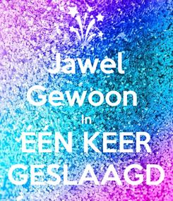 Poster: Jawel Gewoon  In ÉÉN KEER GESLAAGD