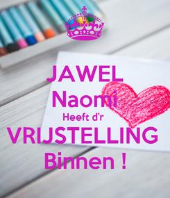 Poster: JAWEL Naomi Heeft d'r  VRIJSTELLING  Binnen !
