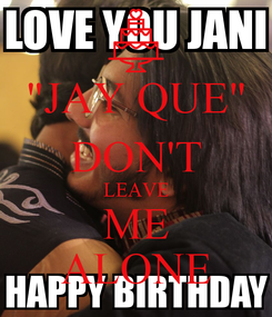 """Poster: """"JAY QUE"""" DON'T LEAVE ME ALONE"""
