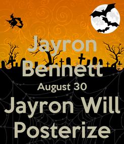 Poster: Jayron Bennett August 30 Jayron Will Posterize