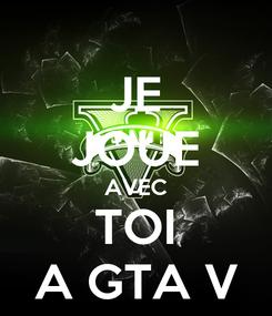 Poster: JE JOUE AVEC TOI A GTA V