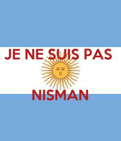 Poster: JE NE SUIS PAS    NISMAN