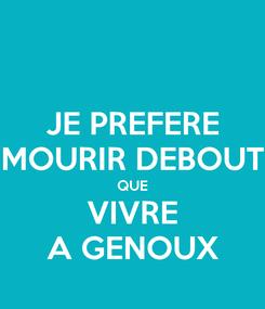 Poster: JE PREFERE MOURIR DEBOUT QUE VIVRE A GENOUX