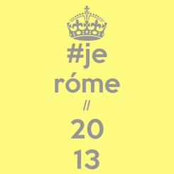 Poster: #je róme // 20 13