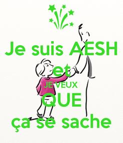 Poster: Je suis AESH et JE VEUX QUE ça se sache
