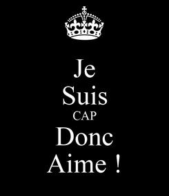 Poster: Je Suis CAP Donc Aime !