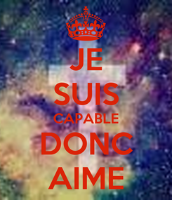 Poster: JE SUIS CAPABLE DONC AIME