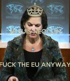 Poster: JE SUIS NEOCON    FUCK THE EU ANYWAY