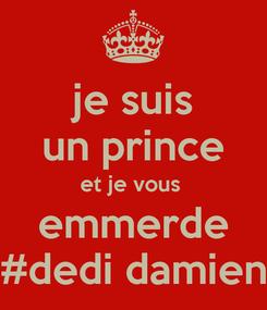 Poster: je suis un prince et je vous  emmerde #dedi damien