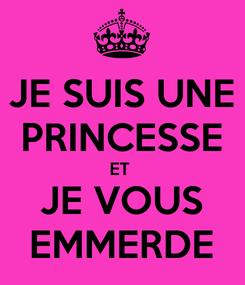 Poster: JE SUIS UNE PRINCESSE ET  JE VOUS EMMERDE