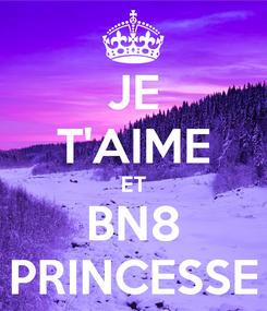 Poster: JE T'AIME ET BN8 PRINCESSE