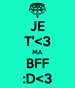 Poster: JE T'<3 MA BFF :D<3