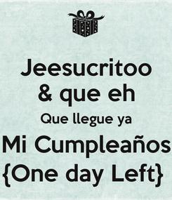 Poster: Jeesucritoo & que eh Que llegue ya Mi Cumpleaños {One day Left}