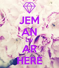 Poster: JEM AN LIV AR HERE