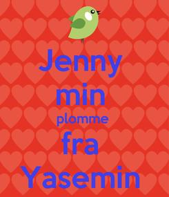Poster: Jenny  min  plomme  fra  Yasemin